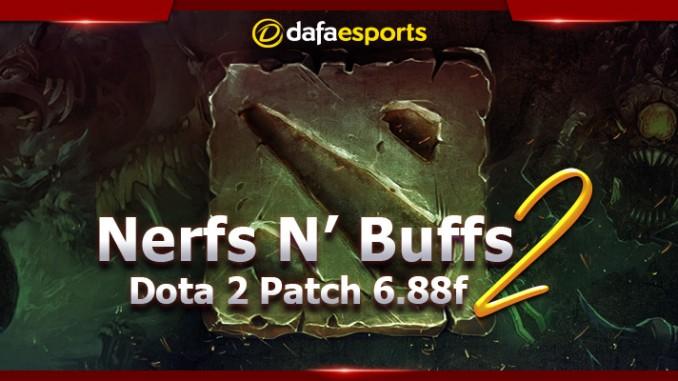 Dota 2 Version 6 88f Nerfs N' Buffs | Dafa Esports